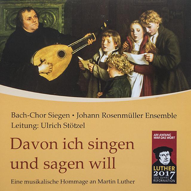 Davon ich singen und sagen will · Musikalische Luther-Hommage